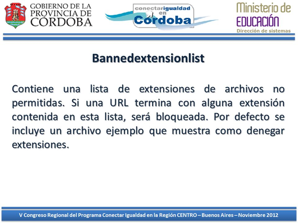 Bannedextensionlist Contiene una lista de extensiones de archivos no permitidas. Si una URL termina con alguna extensión contenida en esta lista, será