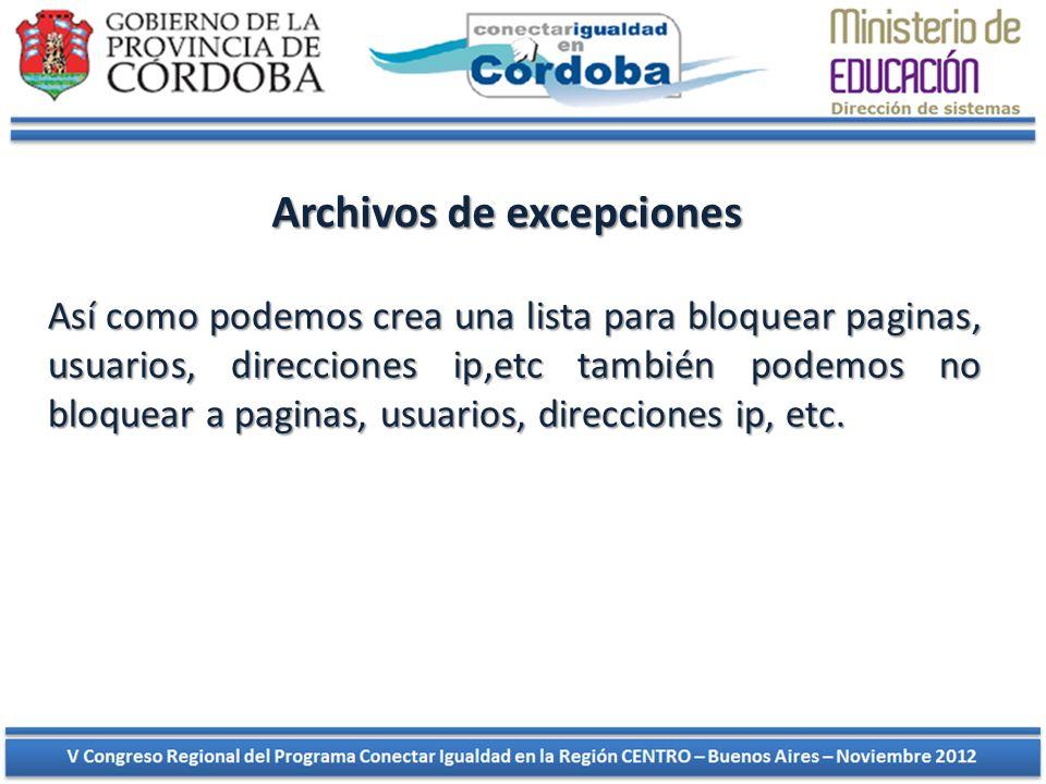 Archivos de excepciones Así como podemos crea una lista para bloquear paginas, usuarios, direcciones ip,etc también podemos no bloquear a paginas, usu