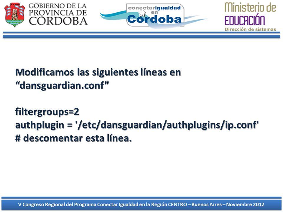 Modificamos las siguientes líneas en dansguardian.conf Modificamos las siguientes líneas en dansguardian.conf filtergroups=2 authplugin = '/etc/dansgu