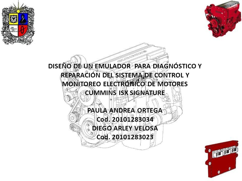 DISEÑO DE UN EMULADOR PARA DIAGNÓSTICO Y REPARACIÓN DEL SISTEMA DE CONTROL Y MONITOREO ELECTRÓNICO DE MOTORES CUMMINS ISX SIGNATURE PAULA ANDREA ORTEG