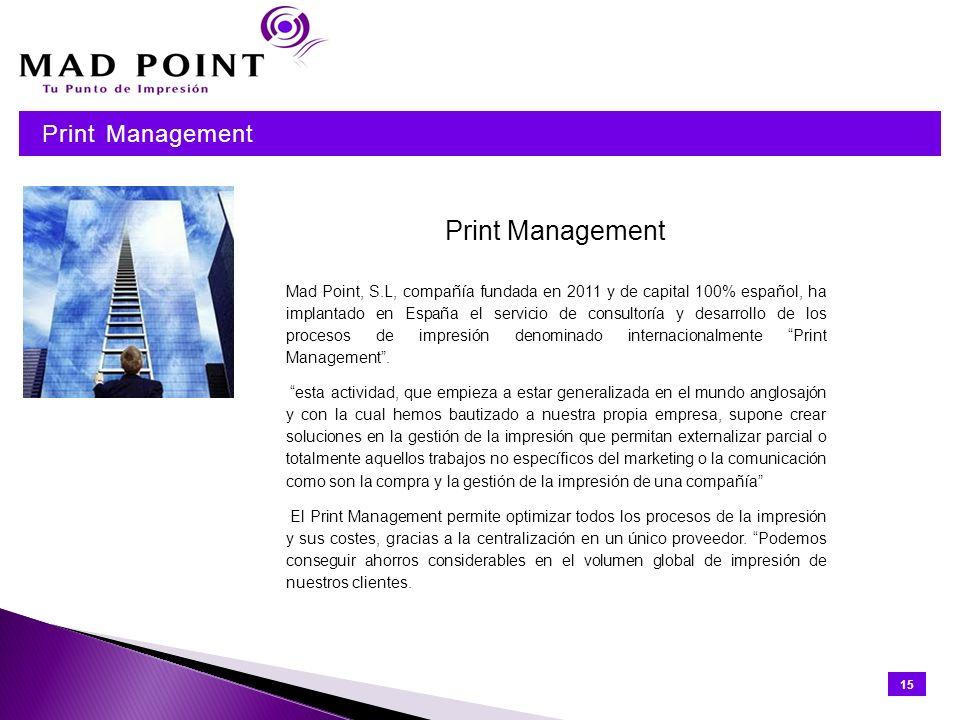 Print Management 15 Print Management Mad Point, S.L, compañía fundada en 2011 y de capital 100% español, ha implantado en España el servicio de consul