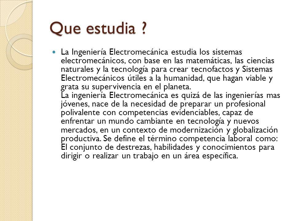 Que estudia ? La Ingeniería Electromecánica estudia los sistemas electromecánicos, con base en las matemáticas, las ciencias naturales y la tecnología