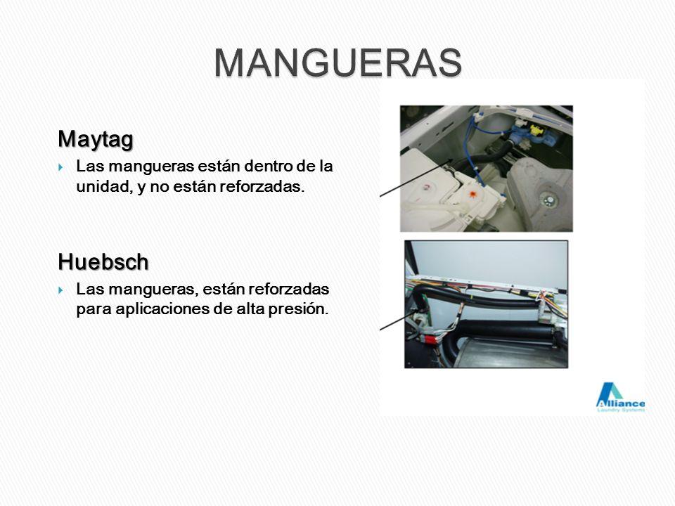 Maytag Las mangueras están dentro de la unidad, y no están reforzadas.Huebsch Las mangueras, están reforzadas para aplicaciones de alta presión.