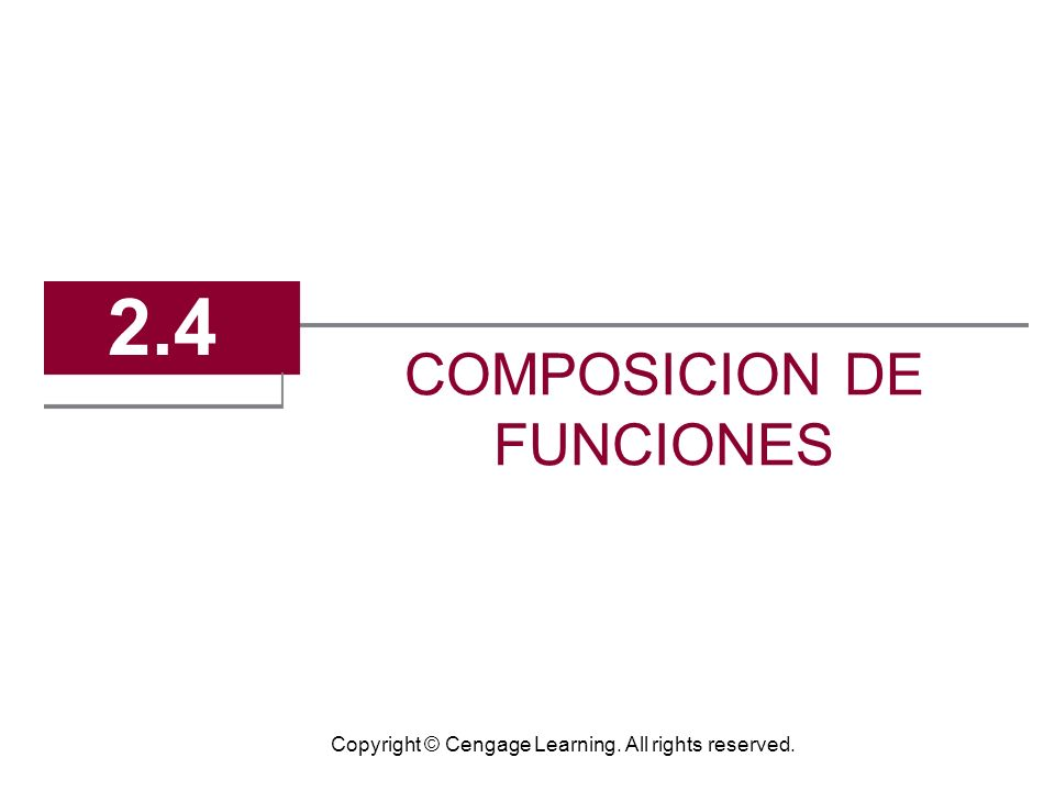 Copyright © Cengage Learning. All rights reserved. COMPOSICION DE FUNCIONES 2.4