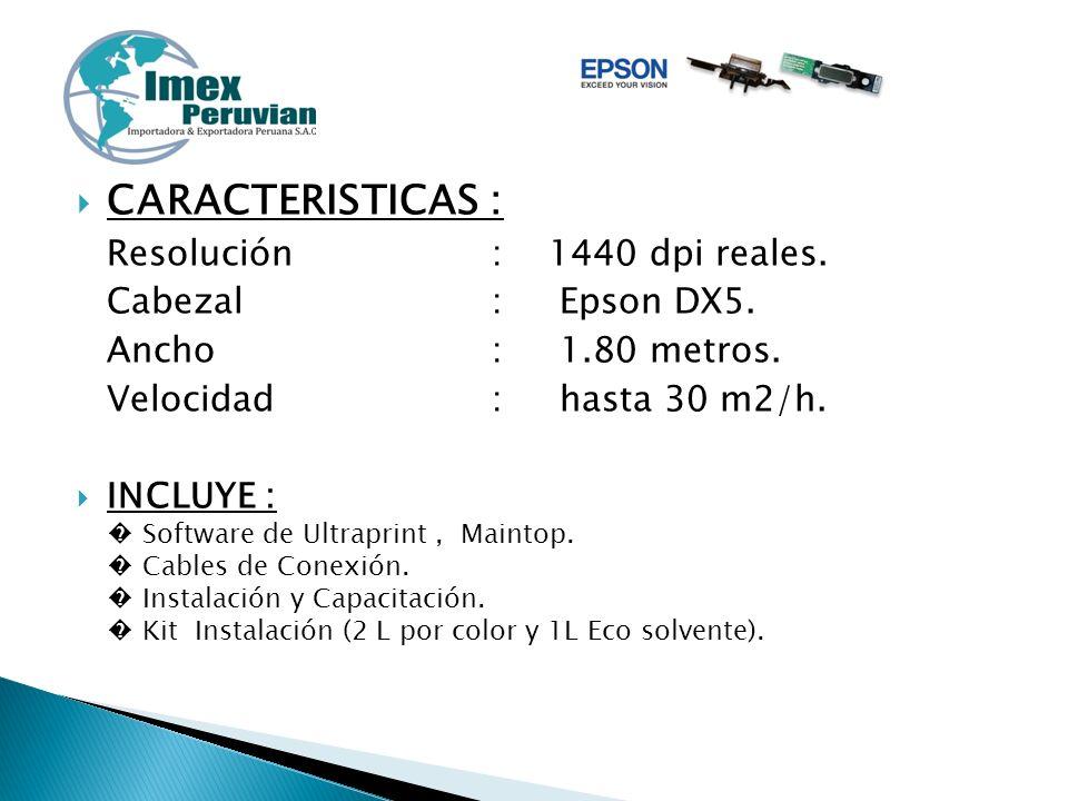 CARACTERISTICAS : Resolución: 1440 dpi reales. Cabezal: Epson DX5. Ancho: 1.80 metros. Velocidad : hasta 30 m2/h. INCLUYE : Software de Ultraprint, Ma