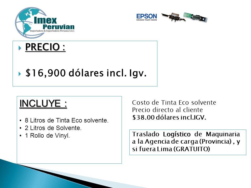 PRECIO : PRECIO : $16,900 dólares incl. Igv. INCLUYE : 8 Litros de Tinta Eco solvente. 2 Litros de Solvente. 1 Rollo de Vinyl. Costo de Tinta Eco solv