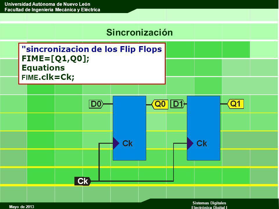 Mayo de 2013 Sistemas Digitales Electrónica Digital I Universidad Autónoma de Nuevo León Facultad de Ingeniería Mecánica y Eléctrica Sincronización