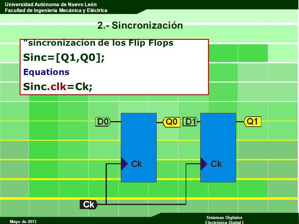 Mayo de 2013 Sistemas Digitales Electrónica Digital I Universidad Autónoma de Nuevo León Facultad de Ingeniería Mecánica y Eléctrica 2.- Sincronizació