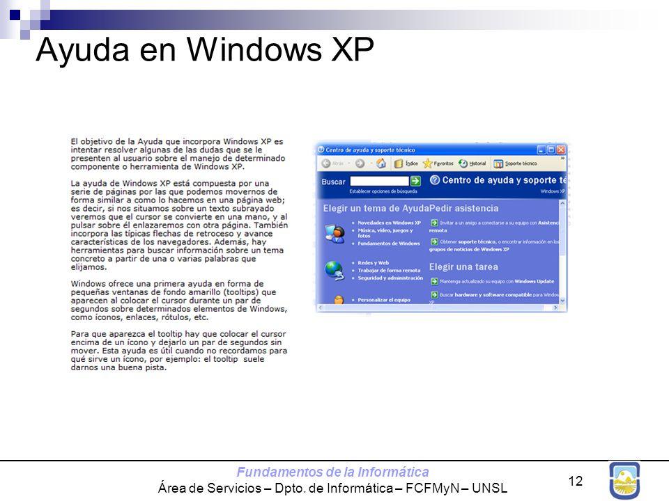 Fundamentos de la Informática Área de Servicios – Dpto. de Informática – FCFMyN – UNSL 12 Ayuda en Windows XP