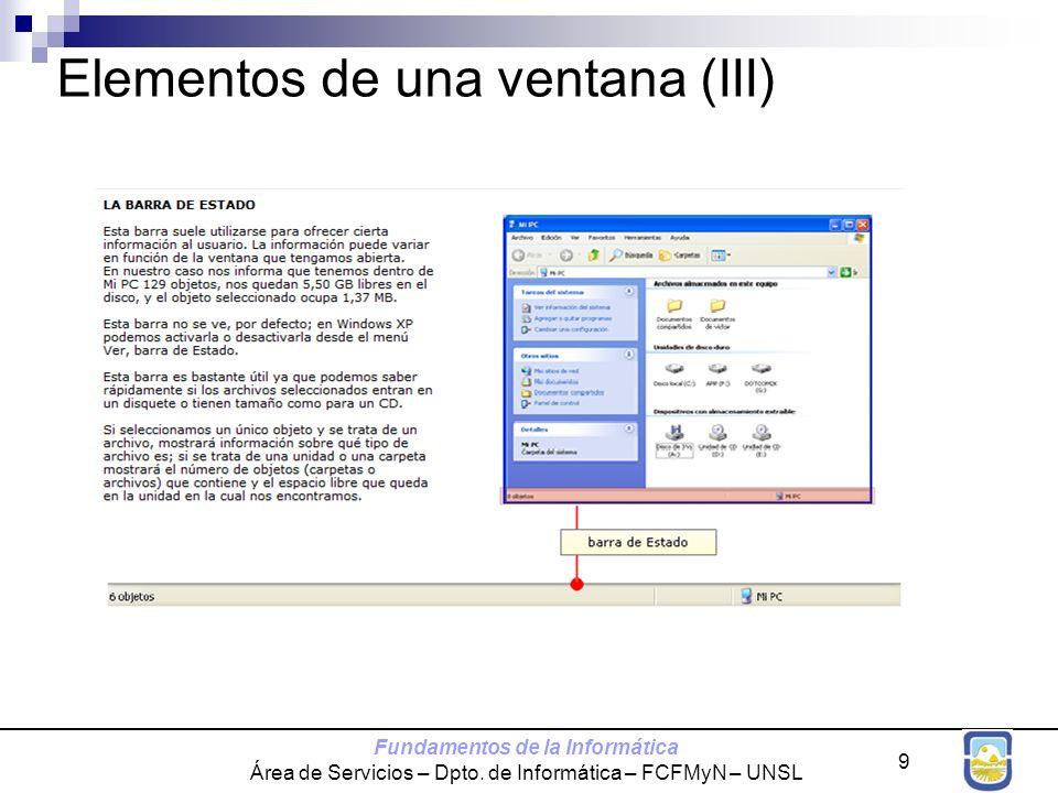 Fundamentos de la Informática Área de Servicios – Dpto. de Informática – FCFMyN – UNSL 9 Elementos de una ventana (III)