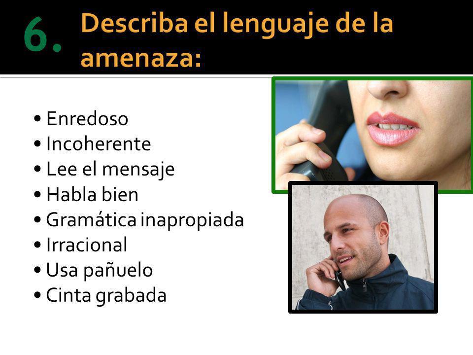Llamar al 066, proporcionar además los siguientes datos: Teléfono al que se recibió la llamada.