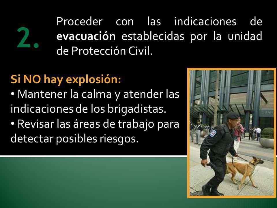 Proceder con las indicaciones de evacuación establecidas por la unidad de Protección Civil. Si NO hay explosión: Mantener la calma y atender las indic