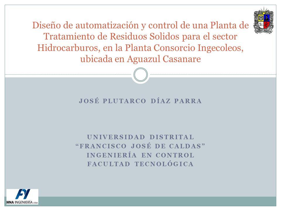 JOSÉ PLUTARCO DÍAZ PARRA UNIVERSIDAD DISTRITAL FRANCISCO JOSÉ DE CALDAS INGENIERÍA EN CONTROL FACULTAD TECNOLÓGICA Diseño de automatización y control