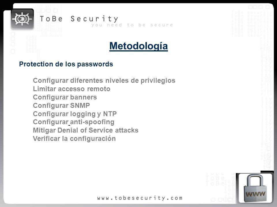 Metodología Protection de los passwords Configurar diferentes niveles de privilegios Limitar accesso remoto Configurar banners Configurar SNMP Configu