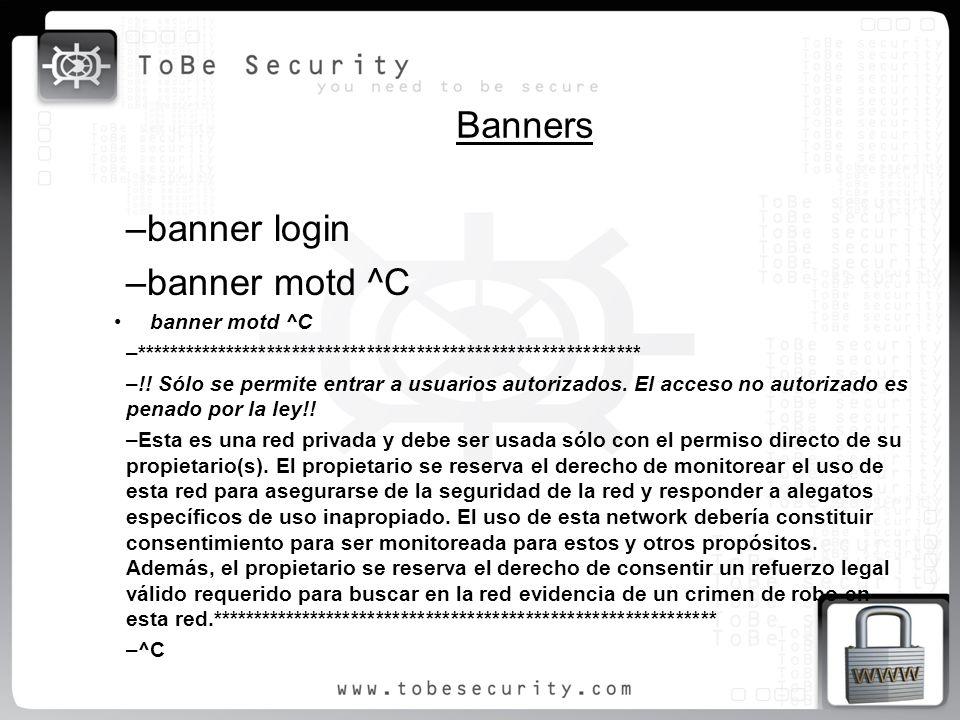 Banners –banner login –banner motd ^C banner motd ^C –************************************************************* –!! Sólo se permite entrar a usuar