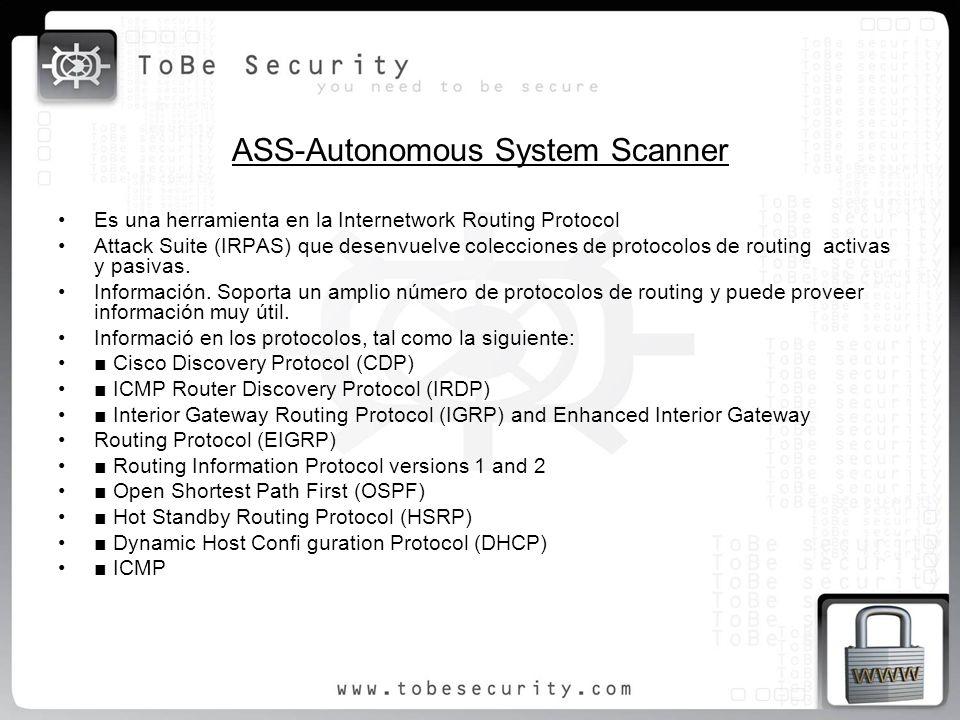 ASS-Autonomous System Scanner Es una herramienta en la Internetwork Routing Protocol Attack Suite (IRPAS) que desenvuelve colecciones de protocolos de