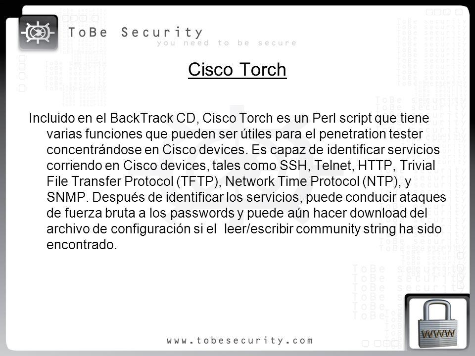 Cisco Torch Incluido en el BackTrack CD, Cisco Torch es un Perl script que tiene varias funciones que pueden ser útiles para el penetration tester con