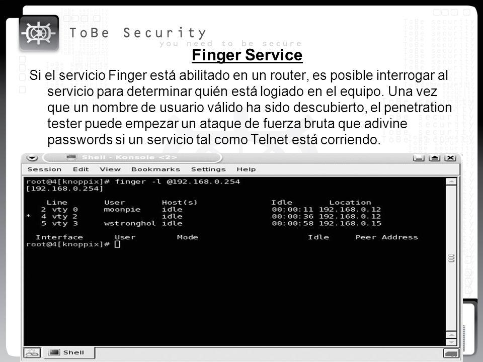 Finger Service Si el servicio Finger está abilitado en un router, es posible interrogar al servicio para determinar quién está logiado en el equipo. U
