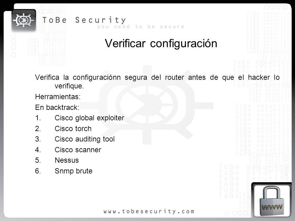 Verificar configuración Verifica la configuraciónn segura del router antes de que el hacker lo verifique. Herramientas: En backtrack: 1.Cisco global e