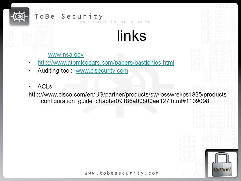 links –www.nsa.govwww.nsa.gov http://www.atomicgears.com/papers/bastionios.html Auditing tool: www.cisecurity.comwww.cisecurity.com ACLs: http://www.c