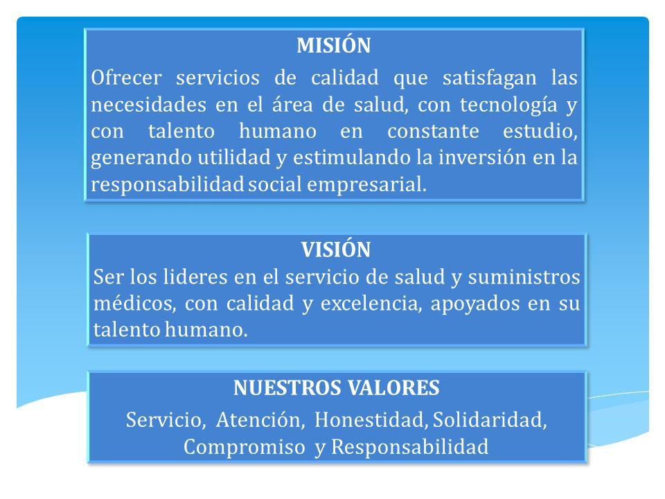 VISIÓN Ser los lideres en el servicio de salud y suministros médicos, con calidad y excelencia, apoyados en su talento humano.
