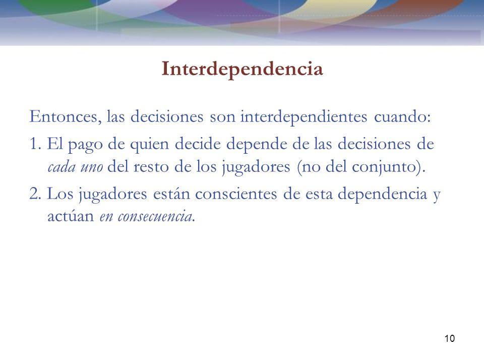 Interdependencia Entonces, las decisiones son interdependientes cuando: 1.
