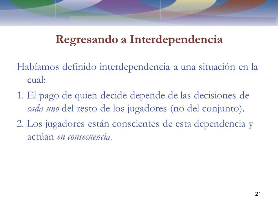 Regresando a Interdependencia Habíamos definido interdependencia a una situación en la cual: 1.
