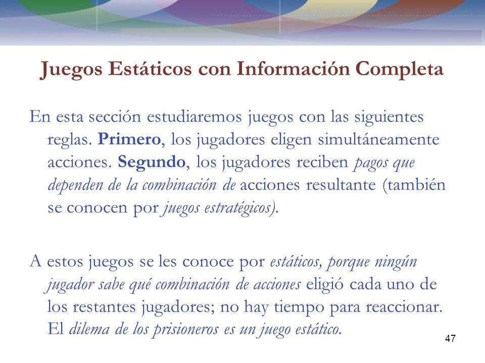 Juegos Estáticos con Información Completa En esta sección estudiaremos juegos con las siguientes reglas.