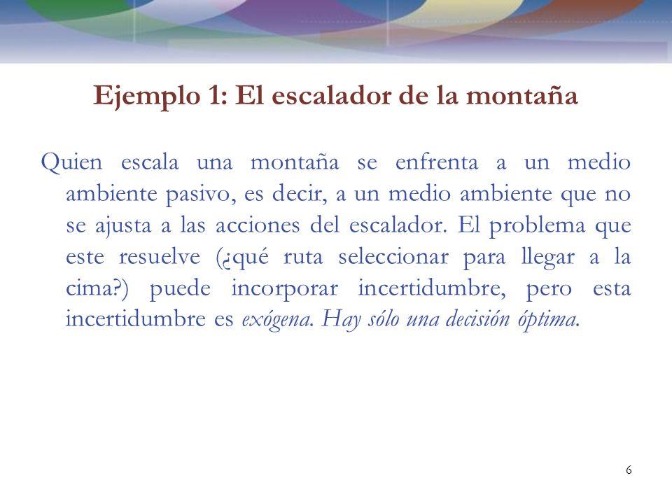 Ejemplo 1: El escalador de la montaña Quien escala una montaña se enfrenta a un medio ambiente pasivo, es decir, a un medio ambiente que no se ajusta a las acciones del escalador.