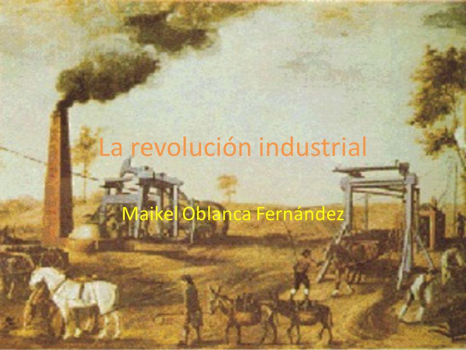 La revolución industrial Maikel Oblanca Fernández