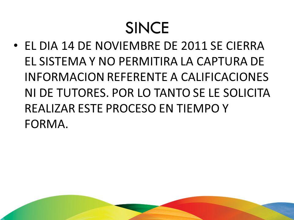 SINCE EL DIA 14 DE NOVIEMBRE DE 2011 SE CIERRA EL SISTEMA Y NO PERMITIRA LA CAPTURA DE INFORMACION REFERENTE A CALIFICACIONES NI DE TUTORES. POR LO TA