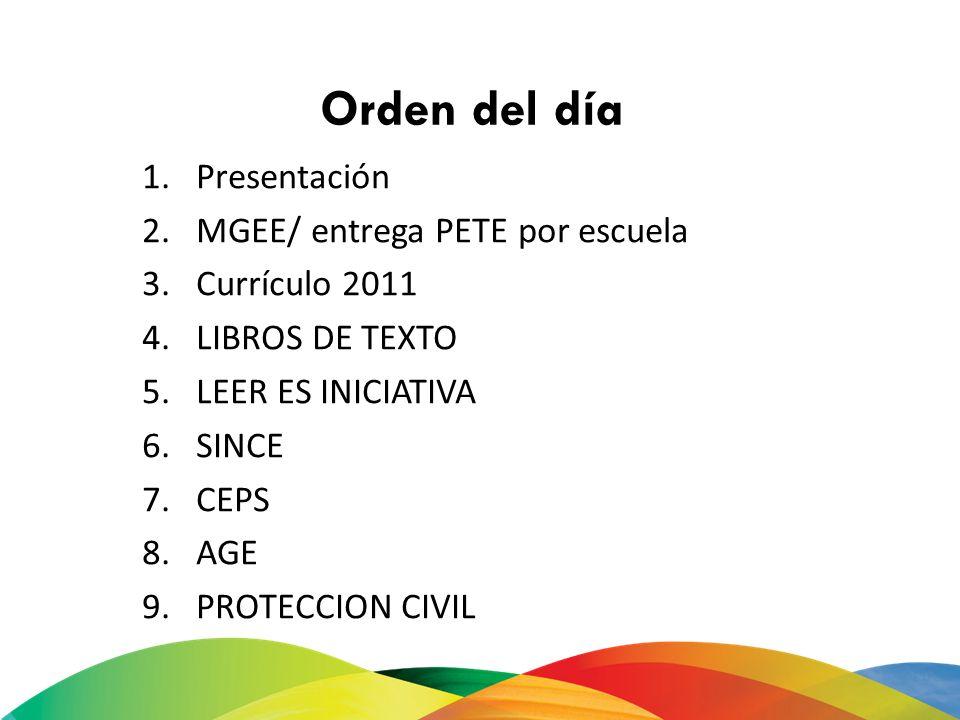 Orden del día 1.Presentación 2.MGEE/ entrega PETE por escuela 3.Currículo 2011 4.LIBROS DE TEXTO 5.LEER ES INICIATIVA 6.SINCE 7.CEPS 8.AGE 9.PROTECCIO