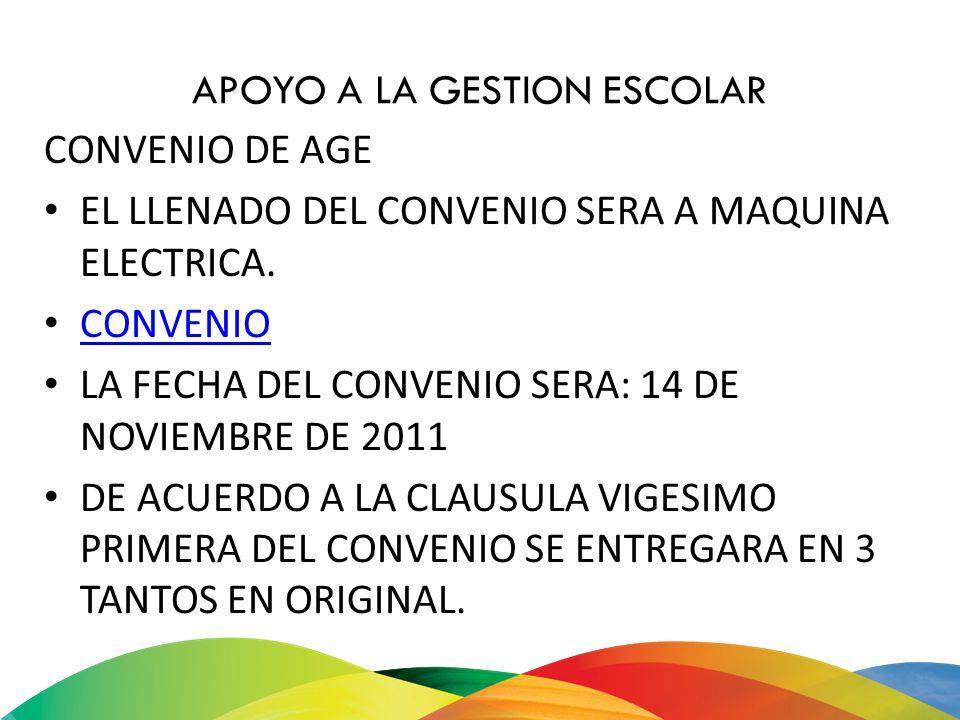 APOYO A LA GESTION ESCOLAR CONVENIO DE AGE EL LLENADO DEL CONVENIO SERA A MAQUINA ELECTRICA. CONVENIO LA FECHA DEL CONVENIO SERA: 14 DE NOVIEMBRE DE 2