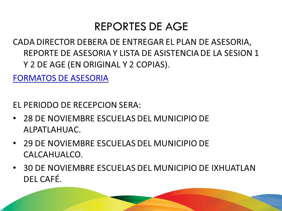 REPORTES DE AGE CADA DIRECTOR DEBERA DE ENTREGAR EL PLAN DE ASESORIA, REPORTE DE ASESORIA Y LISTA DE ASISTENCIA DE LA SESION 1 Y 2 DE AGE (EN ORIGINAL
