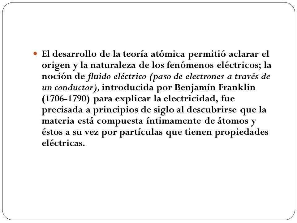 El desarrollo de la teoría atómica permitió aclarar el origen y la naturaleza de los fenómenos eléctricos; la noción de fluido eléctrico (paso de elec
