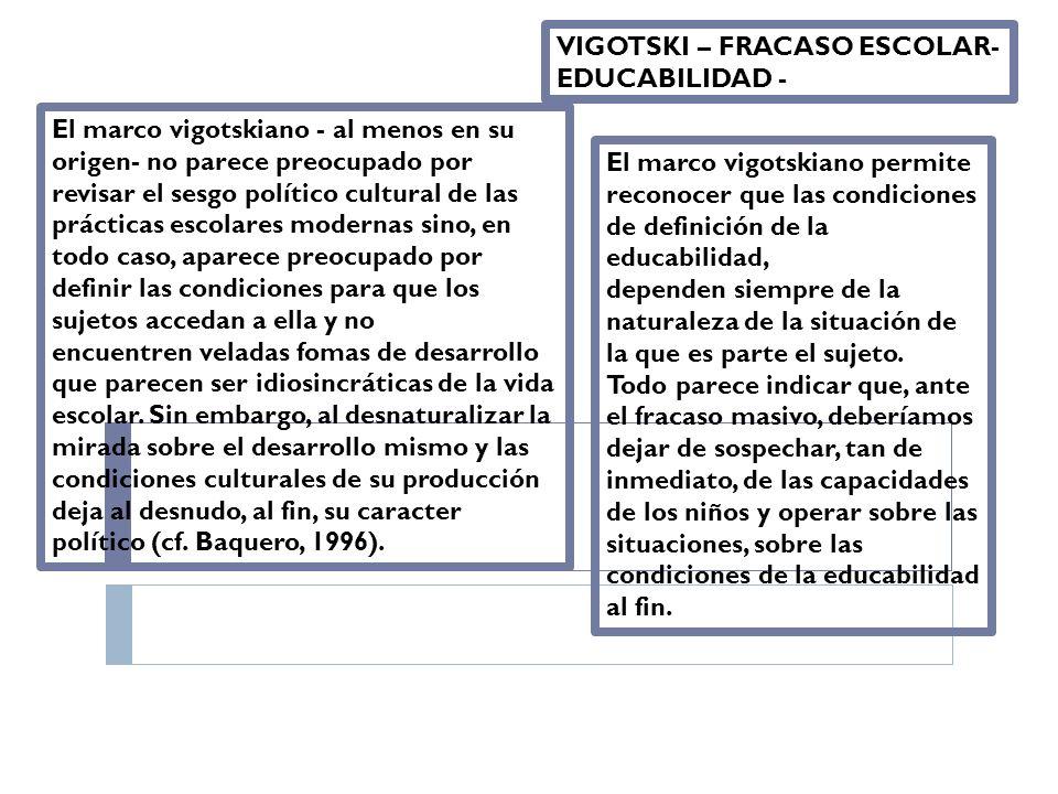 El marco vigotskiano - al menos en su origen- no parece preocupado por revisar el sesgo político cultural de las prácticas escolares modernas sino, en