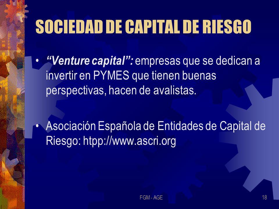 FGM - AGE18 SOCIEDAD DE CAPITAL DE RIESGO Venture capital: empresas que se dedican a invertir en PYMES que tienen buenas perspectivas, hacen de avalis