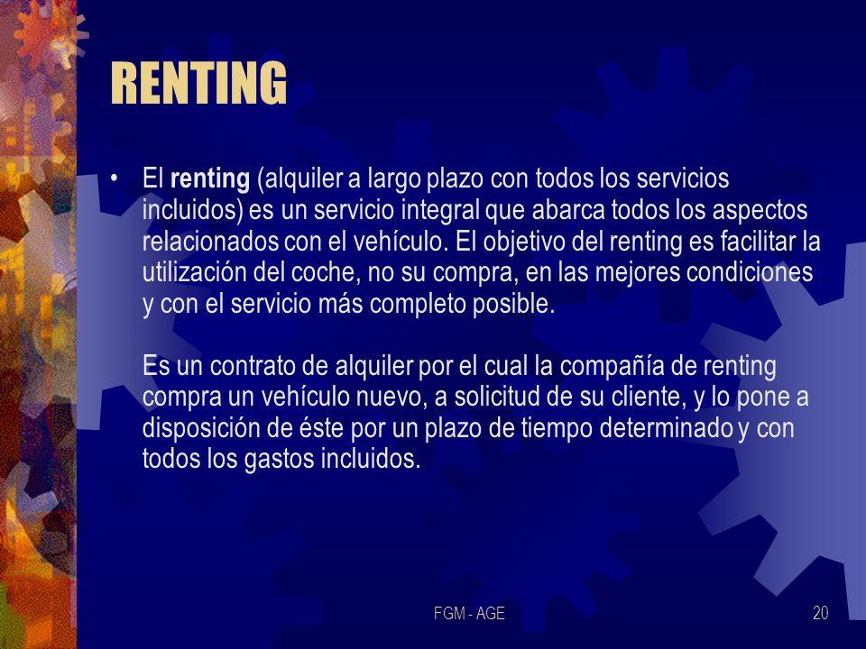 FGM - AGE20 RENTING El renting (alquiler a largo plazo con todos los servicios incluidos) es un servicio integral que abarca todos los aspectos relaci