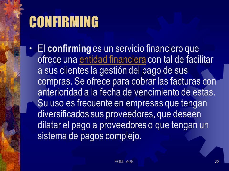 FGM - AGE22 CONFIRMING El confirming es un servicio financiero que ofrece una entidad financiera con tal de facilitar a sus clientes la gestión del pa