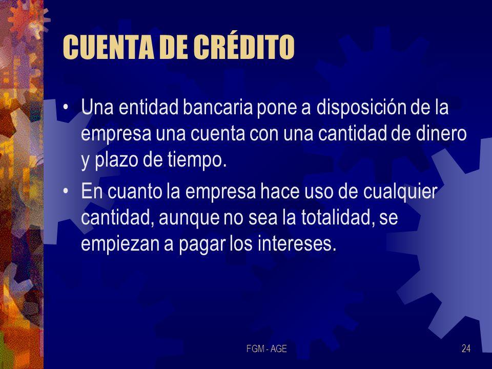 FGM - AGE24 CUENTA DE CRÉDITO Una entidad bancaria pone a disposición de la empresa una cuenta con una cantidad de dinero y plazo de tiempo. En cuanto