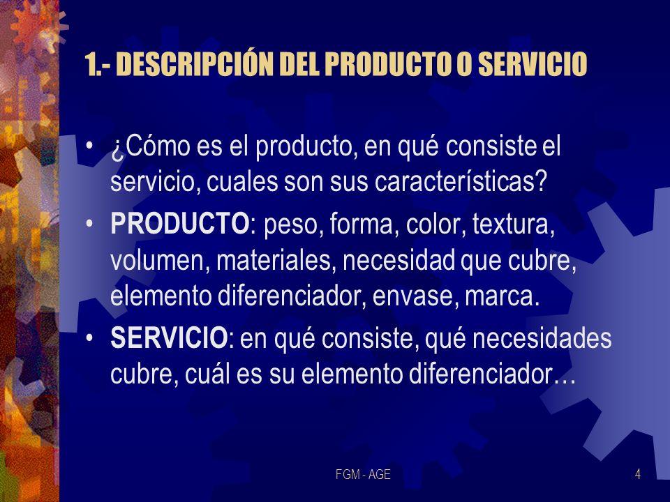 FGM - AGE4 1.- DESCRIPCIÓN DEL PRODUCTO O SERVICIO ¿Cómo es el producto, en qué consiste el servicio, cuales son sus características? PRODUCTO : peso,