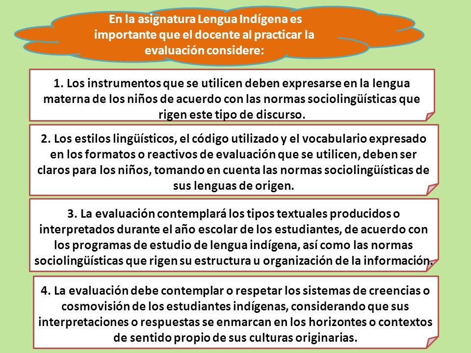 En la asignatura Lengua Indígena es importante que el docente al practicar la evaluación considere: 2. Los estilos lingüísticos, el código utilizado y