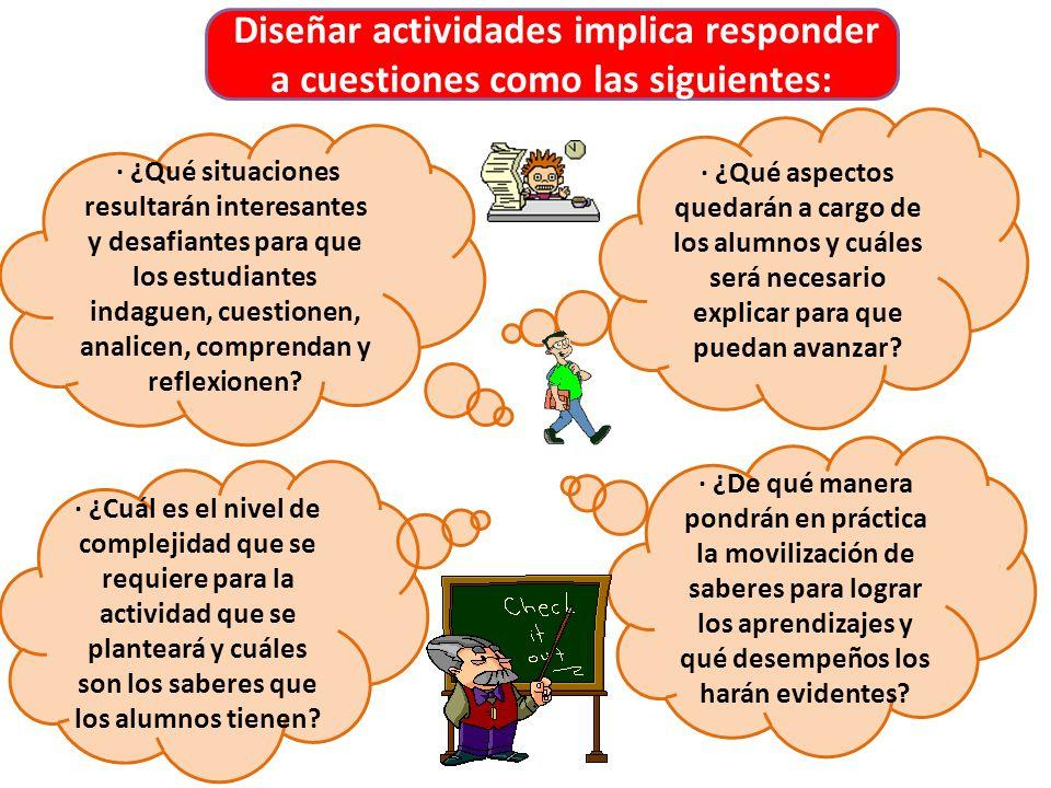 Diseñar actividades implica responder a cuestiones como las siguientes: · ¿Cuál es el nivel de complejidad que se requiere para la actividad que se pl