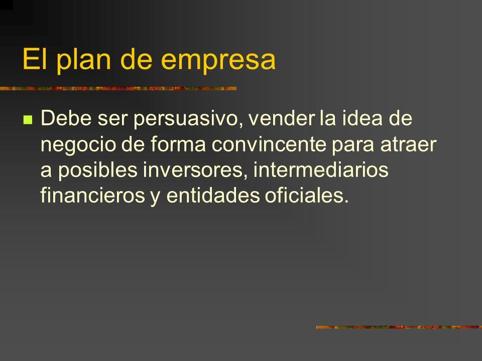 El plan de empresa Debe ser persuasivo, vender la idea de negocio de forma convincente para atraer a posibles inversores, intermediarios financieros y