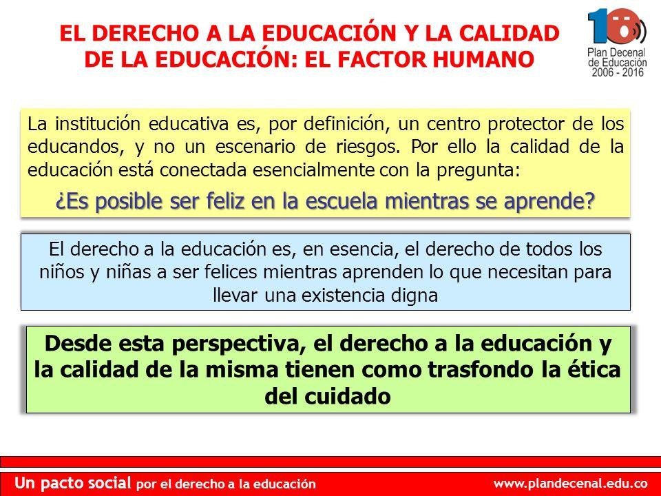 www.plandecenal.edu.co Un pacto social por el derecho a la educación La institución educativa es, por definición, un centro protector de los educandos, y no un escenario de riesgos.