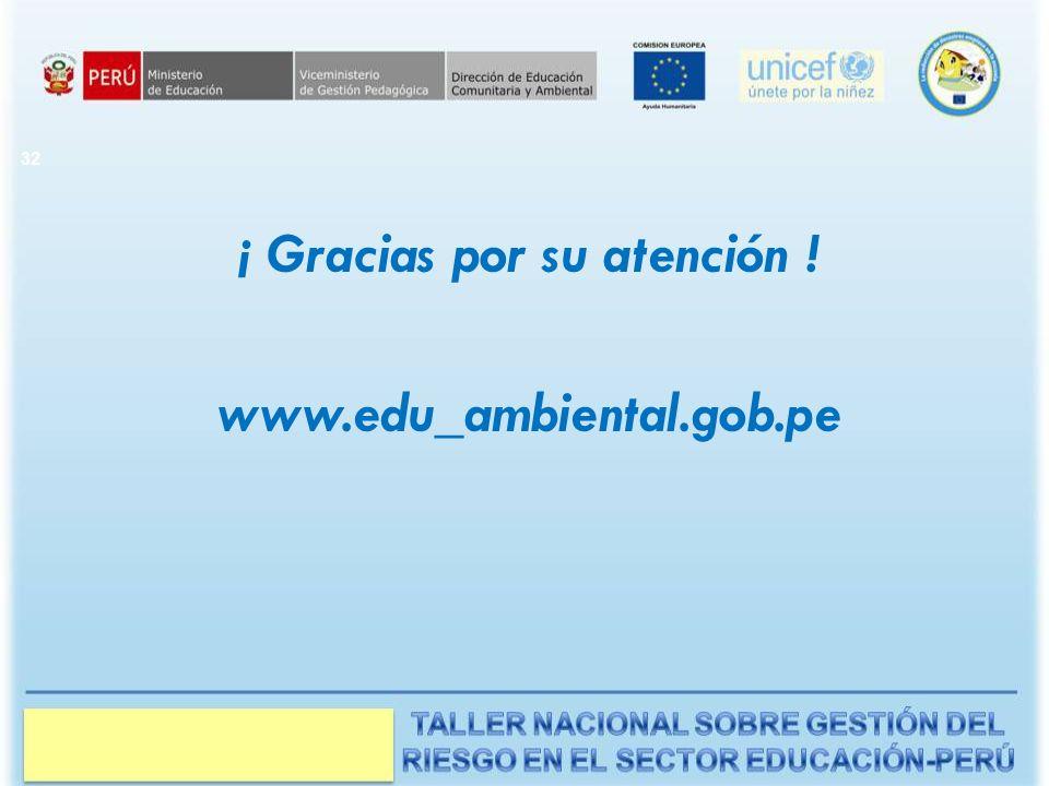 ¡ Gracias por su atención ! www.edu_ambiental.gob.pe 32