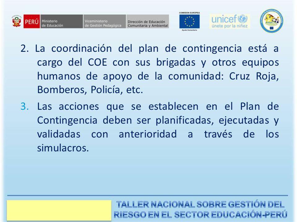 2. La coordinación del plan de contingencia está a cargo del COE con sus brigadas y otros equipos humanos de apoyo de la comunidad: Cruz Roja, Bombero