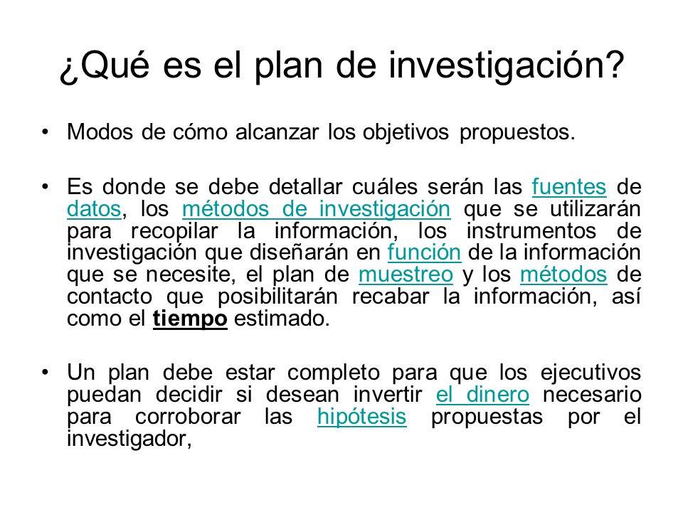 ¿Qué es el plan de investigación? Modos de cómo alcanzar los objetivos propuestos. Es donde se debe detallar cuáles serán las fuentes de datos, los mé