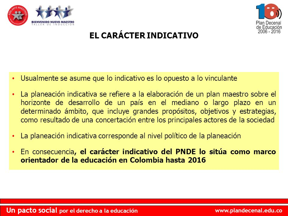 www.plandecenal.edu.co Un pacto social por el derecho a la educación Ley 1151 de 2007 mediante la cual se adopta el Plan Nacional de Desarrollo 2006-2010 Artículo 43.