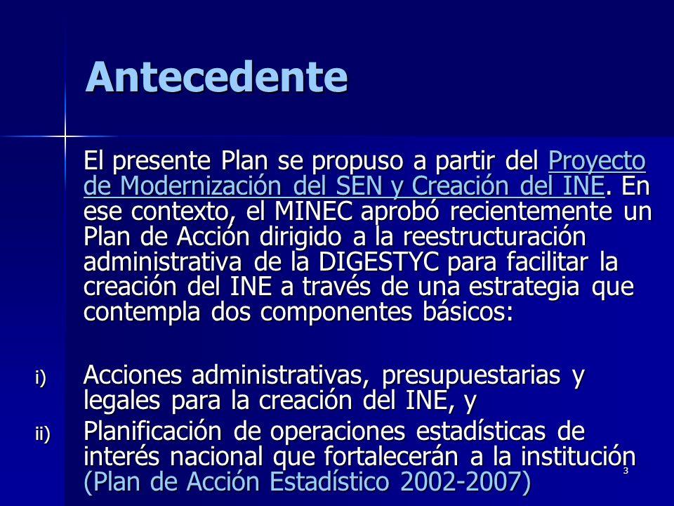 3 Antecedente El presente Plan se propuso a partir del Proyecto de Modernización del SEN y Creación del INE. En ese contexto, el MINEC aprobó reciente